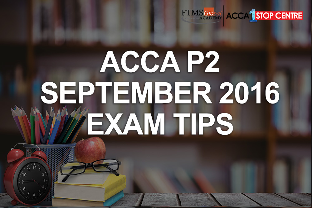 FTMSGlobal Academy - Official Blog - ACCA P2 Tips for Sept 2016