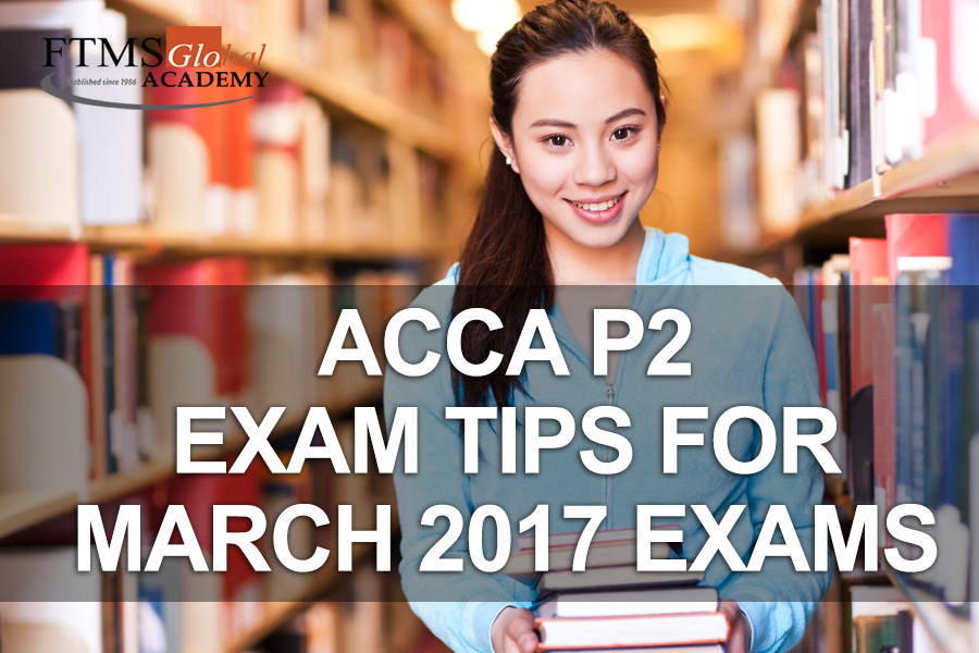 FTMSGlobal Academy - Official Blog - Tips for March 2017 ACCA P2